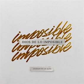 Dios De Lo Imposible By Ciudad En Lo Alto