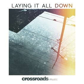 Laying It All Down By Crossroads Music