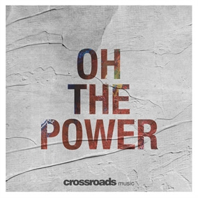 Oh The Power By Crossroads Music