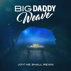 Joy! He Shall Reign By Big Daddy Weave