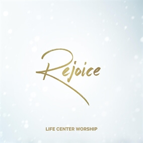 Rejoice By Life Center Worship