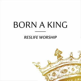 Born a King By ResLife WORSHIP