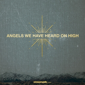 Angels We Have Heard On High By Crossroads Music