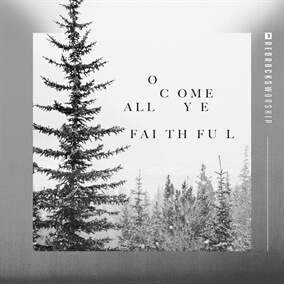 O Come All Ye Faithful By Red Rocks Worship