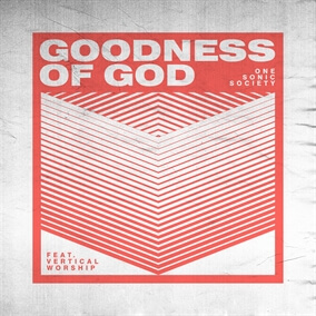 Goodness of God (feat. Vertical Worship) By one sonic society