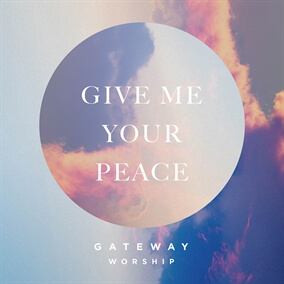 Give Me Your Peace