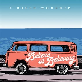 Believe In Believing de 7 Hills Worship
