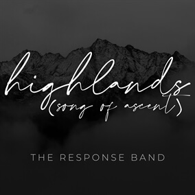 Highlands (Song of Ascent) By The Response Band