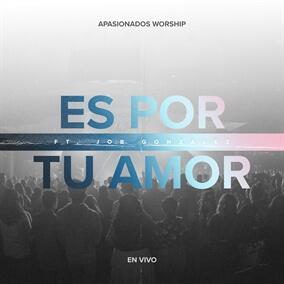 Es Por Tu Amor By Apasionados Worship