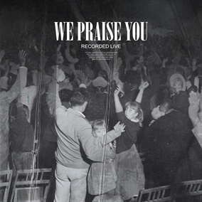 We Praise You By Bethel Music