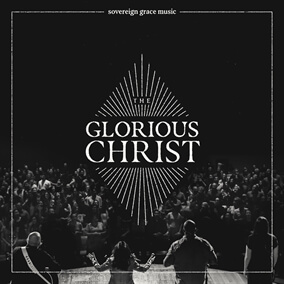 All Hail the Glorious Christ By Sovereign Grace Music