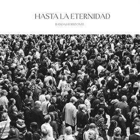 Hasta La Eternindad By Banda Horizonte