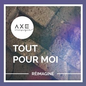 Tout pour moi (Réimaginé) By Axe21 Musique