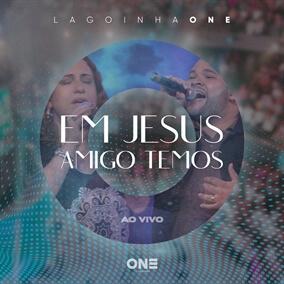 Em Jesus Amigo Temos Por Lagoinha ONE
