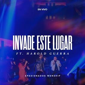 Invade Este Lugar By Apasionados Worship