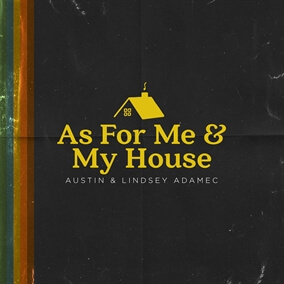 As For Me and My House By Austin and Lindsey Adamec