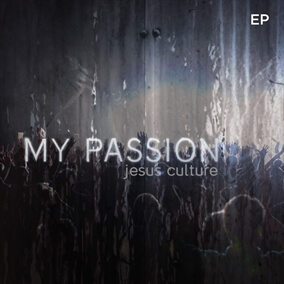 You Are My Passion By Jesus Culture