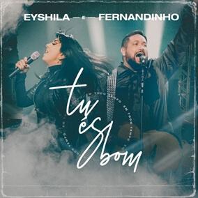 Tu És Bom (Em Todo Tempo) By Eyshila, Fernandinho
