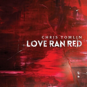 At The Cross (Love Ran Red) By Chris Tomlin