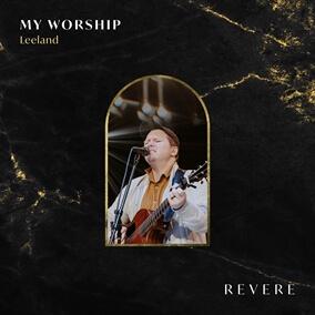 My Worship de REVERE, Leeland