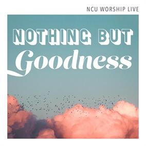 Nothing But Goodness Por NCU Worship Live