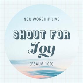 Shout For Joy (Psalm 100) Por NCU Worship Live