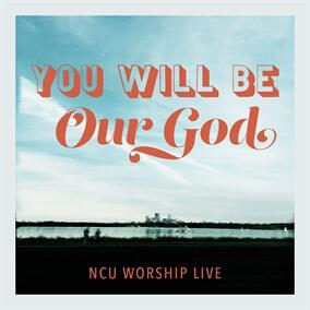 You Will Be Our God Por NCU Worship Live