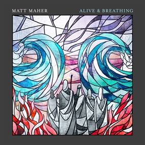 Alive And Breathing By Matt Maher