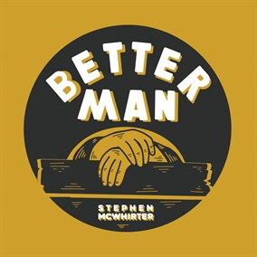 Better Man By Stephen McWhirter