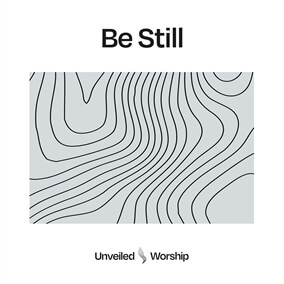 Be Still de Unveiled Worship