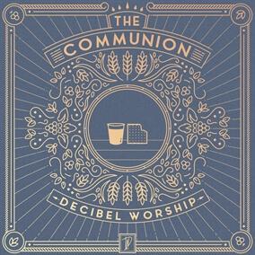 The Communion By Decibel Worship