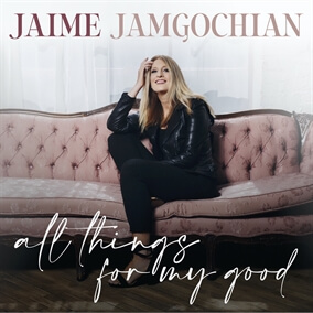 All Things For My Good By Jaime Jamgochian