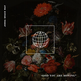 God You Are Moving By Jenna Grace May