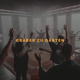 Gräber zu Gärten By Alive Worship