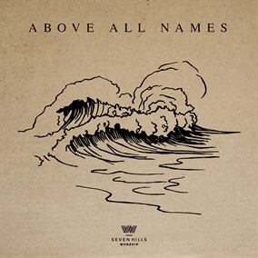 Above All Names Por 7 Hills Worship