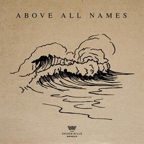Above All Names de 7 Hills Worship