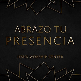 Abrazo Tu Presencia de Jesus Worship Center