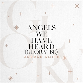 Angels We Have Heard (Glory Be) By Jordan Smith