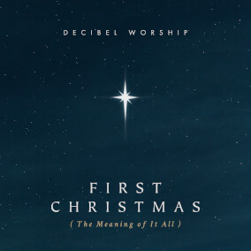 First Christmas (The Meaning of it All) Por Decibel Worship