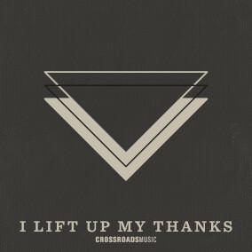 I Lift Up My Thanks Por Crossroads Music