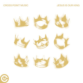 Jesus Is Our King By Cross Point Music