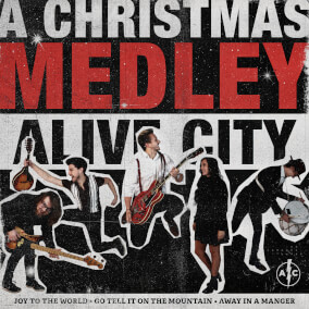A Christmas Medley: Joy to the World/Go Tell It On the Mountain/Away in a Manger By Alive City