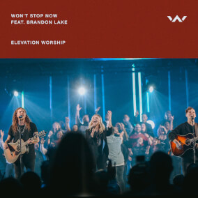 Won't Stop Now By Elevation Worship
