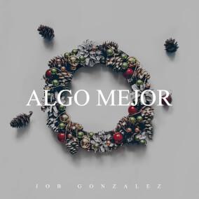 Algo Mejor By Job Gonzalez