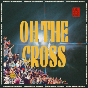 Oh the Cross By Circuit Rider Music
