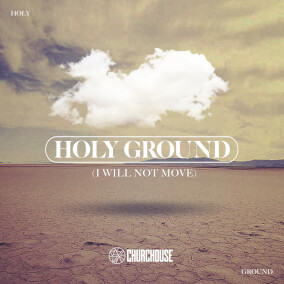 Holy Ground (I Will Not Move) By CHURCHOUSE
