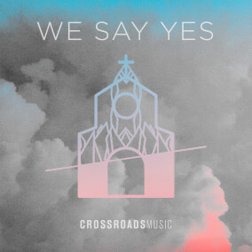 We Say Yes By Crossroads Music