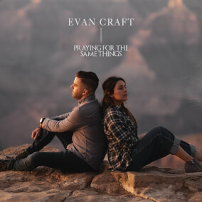 Praying for the Same Things By Evan Craft