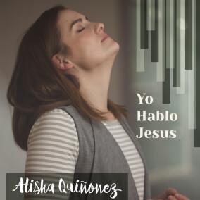 Hablo Jesús Por Alisha Quinonez