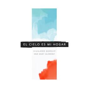 El Cielo Es Mi Hogar By Highlands Worship